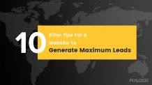 10 Killer Tips for a Website to Generate Maximum Leads | Web Design Company
