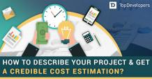 How to describe your Project and Get a Credible Cost Estimation?