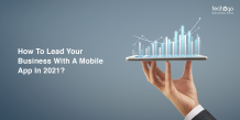 How To Lead Your Business With A Mobile App In 2021?