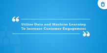 Utilize Data and Machine Learning To Increase Customer Engagement