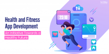 Health and Fitness App Development: An Initiative Towards a Healthy Future