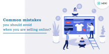 Common mistakes you should avoid when you are selling online?