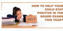 How to help your child stay positive in the board exams this year?