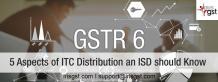 Input Service Distributor and GSTR-6