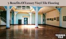 5 Benefits Of Luxury Vinyl Tile Flooring - AtoAllinks