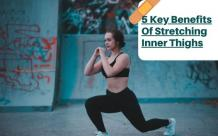 Inner Thighs Stretching Benefits You Must Know