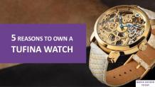 5 Reasons to Buy a Tufina Watch