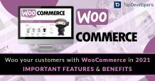 Woo your customers with WooCommerce in 2021 - features and benefits - TopDevelopers.co