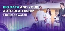 5 Things to consider about Big Data and your Auto Dealership  | FrogData