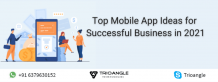 Top Mobile App Ideas for Successful Business in 2021