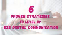 6 Proven Strategies To Level Up B2B Digital Communication