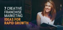 7 Creative Franchise Marketing Ideas for Rapid Growth | Franchise Now