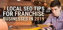 7 Local SEO Tips for Franchise Businesses in 2019 | Franchise Now