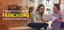 7 Objections about Franchising & How to Overcome it | Franchise Now