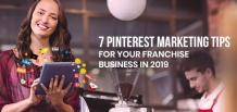 7 Pinterest Marketing Tips for your Franchise Business in 2019 | Franchise Now