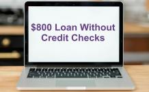 Easy Ways to Get an $800 Loan without Credit Checks
