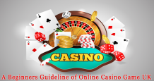 A Beginners Guideline of Online Casino Game UK