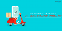 All You Need To Know About On- Demand Delivery Mobile App