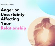 Anger or Uncertainty Affecting Your Relationship