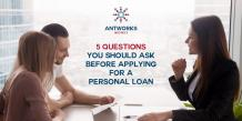 5 Questions You Should Ask Before Applying for a Personal Loan