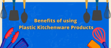 5 Advantages of using plastic kitchenware products