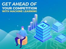 Get ahead of your competition with Machine Learnin