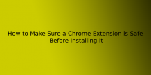 How to: Make Sure a Chrome Extension is Safe Before Installing It