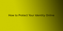 How to: Protect Your Identity Online   ITechBrand.com