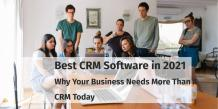 Best CRM Software in 2021- Why Your Business Needs A CRM Today
