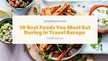 10 Best Foods You Must Eat During in Travel Europe - Food 2 Travel