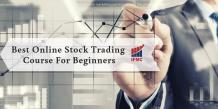 Which is the Best Online Stock Trading Course for Beginners? | IFMC