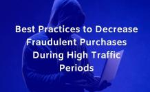3 best practices to decrease fraudulent during high traffic