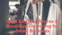 Best Clothing Stores and Boutique Financing for Small Business