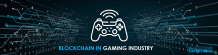 Blockchain in Gaming Industry