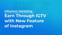Influencer Marketing: Earn Through IGTV with New Feature of Instagram