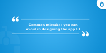 Common Mistakes You Can Avoid In Designing The App UI