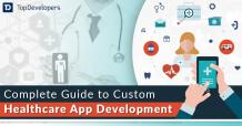Complete Guide to Custom Healthcare App Development - TopDevelopers.co