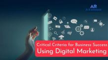 Critical Criteria for Business Success Using Digital Marketing   AR Infotech – Website Design & Development, Digital Marketing Solutions