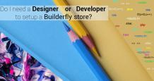Do I need designer or developer to setup a Builderfly store?