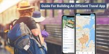 A Quick Guide For Building An Efficient Travel App - ByteCipher Pvt. Ltd.