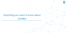 Everything you want to know about ChatBot