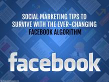Social Marketing Tips To Survive The Ever-Changing Facebook Algorithm