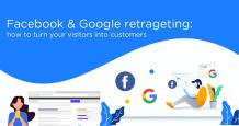 Facebook & Google Retargeting: How to Turn your Visitors into Customers