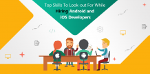 Top Skills To Lookout For While Hiring Android and iOS Developers