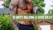 Is Dirty Bulking Good For Muscle Building?