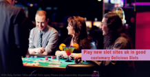 Play new slot sites uk in good customary Delicious Slots