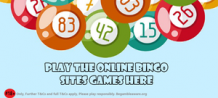 Play the online bingo sites games here
