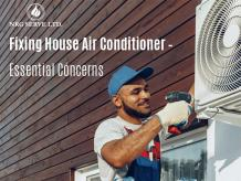 Fixing House Air Conditioner – Essential Concerns -