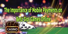 Trend Gambling News - The Importance of Mobile Payments on Best Slot Games Online