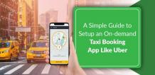 A Simple Guide to Setup an On-Demand Taxi Booking App like Uber